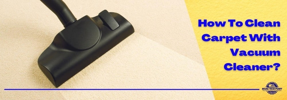 How To Clean Carpet With Vacuum Cleaner