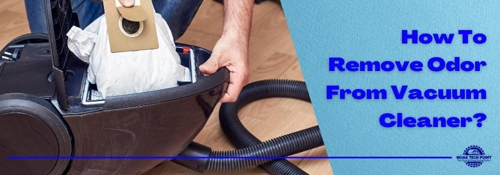 How To Remove Odor From Vacuum Cleaner