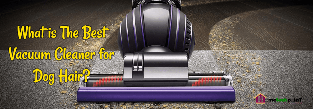 What is the best vacuum cleaner for Dog Hair