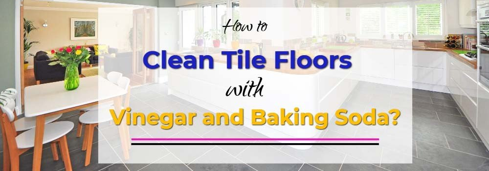 How to Clean Tile Floors with Vinegar and Baking Soda
