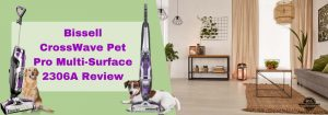 Bissell CrossWave Pet Pro Multi Surface 2306A Review