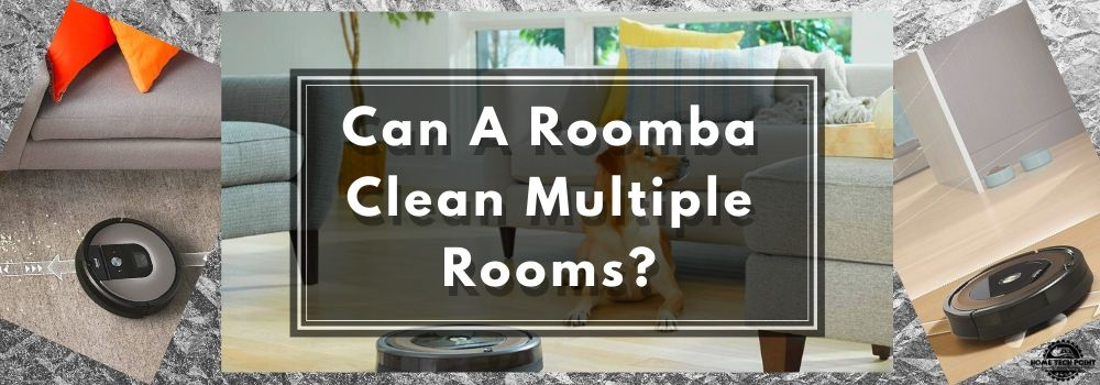 Can Roomba Clean Multiple Rooms