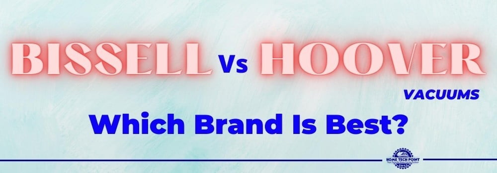 Bissell vs Hoover Vacuums
