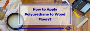 How to Apply Polyurethane to Wood Floors